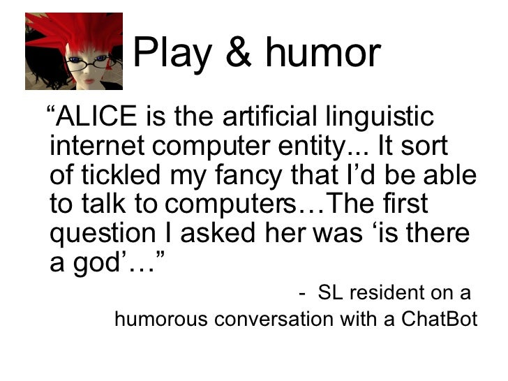 """Play & humor <ul><li>"""" ALICE is the artificial linguistic internet computer entity... It sort of tickled my fancy that I'd..."""