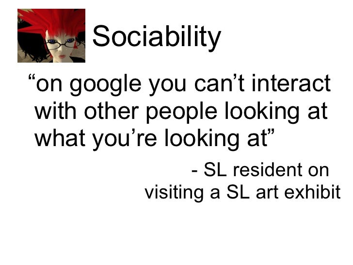 """Sociability <ul><li>"""" on google you can't interact with other people looking at what you're looking at"""" </li></ul><ul><li>..."""