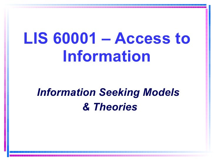 LIS 60001 – Access to Information Information Seeking Models  & Theories