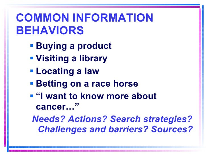COMMON INFORMATION BEHAVIORS   <ul><li>Buying a product </li></ul><ul><li>Visiting a library </li></ul><ul><li>Locating a ...