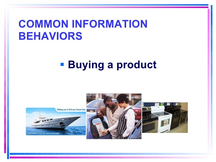 COMMON INFORMATION BEHAVIORS <ul><li>Buying a product </li></ul>