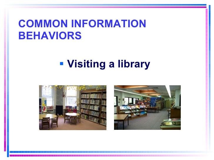 COMMON INFORMATION BEHAVIORS <ul><li>Visiting a library </li></ul>