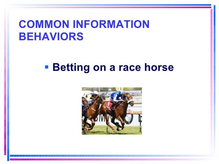 COMMON INFORMATION BEHAVIORS <ul><li>Betting on a race horse </li></ul>