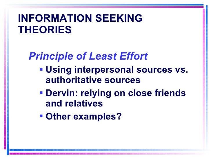 INFORMATION SEEKING THEORIES   <ul><li>Principle of Least Effort   </li></ul><ul><ul><li>Using interpersonal sources vs. a...
