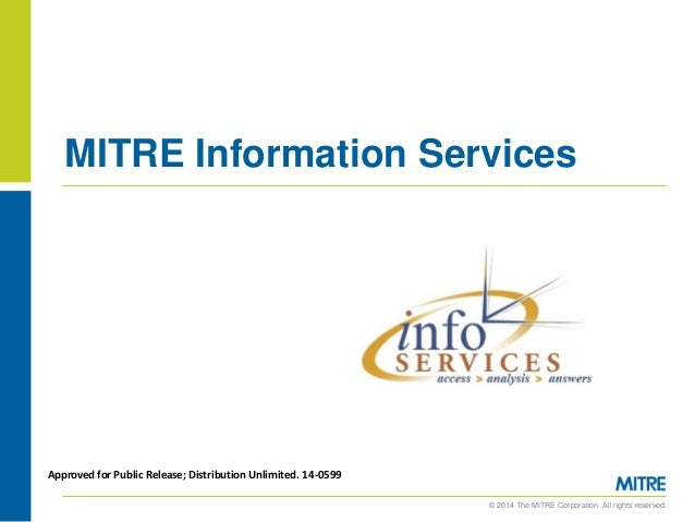 © 2014 The MITRE Corporation. All rights reserved. MITRE Information Services Approved for Public Release; Distribution Un...