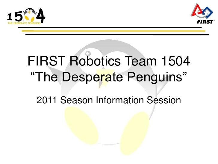 "FIRST Robotics Team 1504 ""The Desperate Penguins""  2011 Season Information Session"