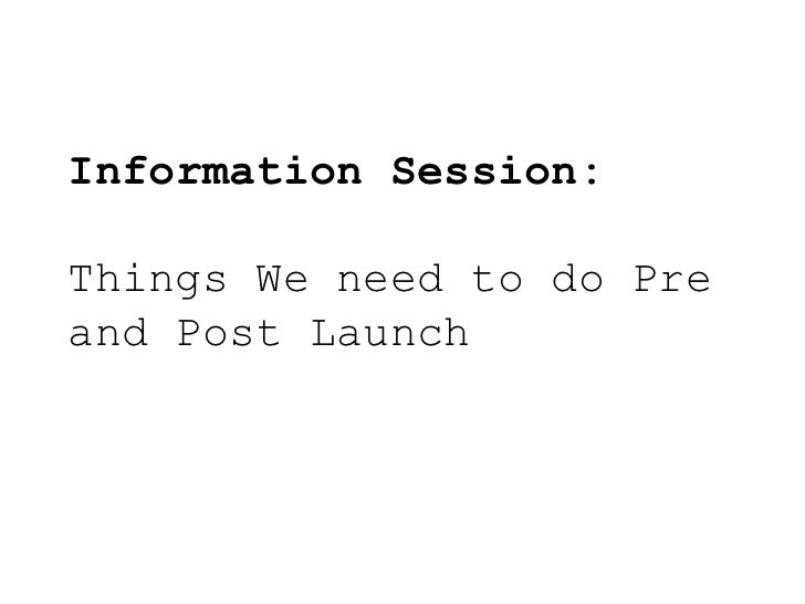 Information Session: Things We need to do Pre and Post Launch<br />