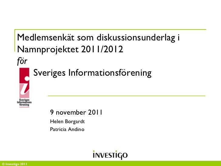 Medlemsenkät som diskussionsunderlag i         Namnprojektet 2011/2012         för             Sveriges Informationsföreni...