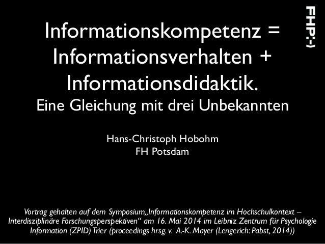 Informationskompetenz = Informationsverhalten + Informationsdidaktik.  Eine Gleichung mit drei Unbekannten  Hans-Christo...