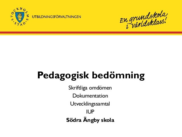 Pedagogisk bedömning Skriftliga omdömen Dokumentation Utvecklingssamtal IUP Södra Ängby skola
