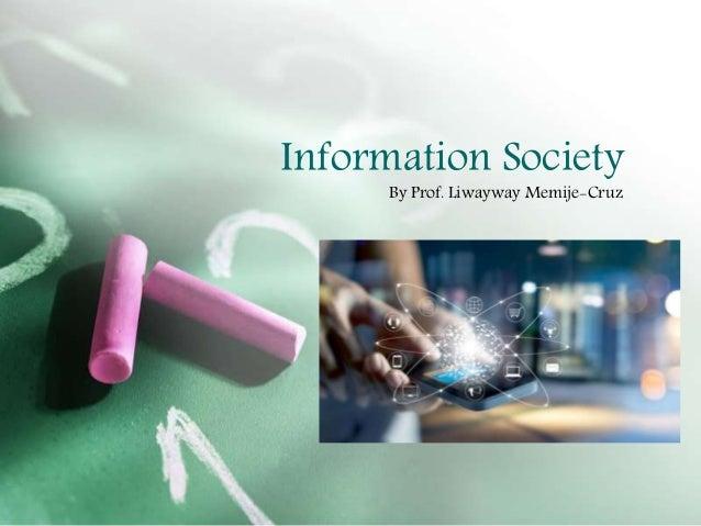 Information Society By Prof. Liwayway Memije-Cruz