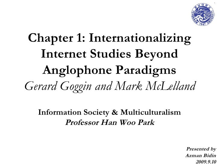 Chapter 1: Internationalizing Internet Studies Beyond Anglophone Paradigms Gerard Goggin and Mark McLelland Information So...