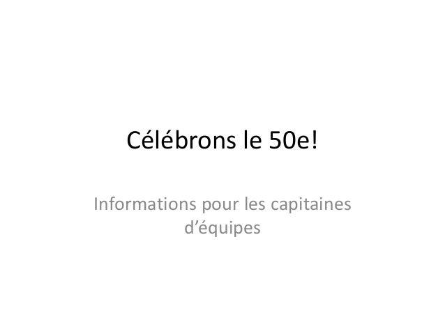 Célébrons le 50e!  Informations pour les capitaines  d'équipes