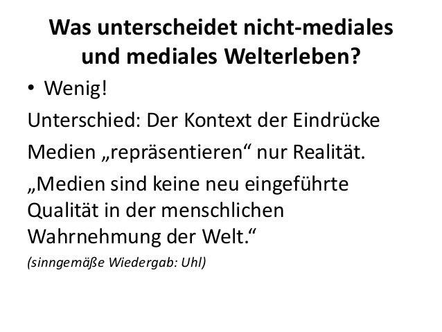 """Was unterscheidet nicht-mediales und mediales Welterleben? • Wenig! Unterschied: Der Kontext der Eindrücke Medien """"repräse..."""