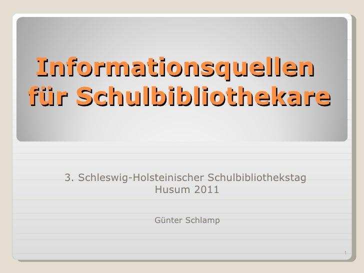 3. Schleswig-Holsteinischer Schulbibliothekstag  Husum 2011 Günter Schlamp Informationsquellen  für Schulbibliothekare