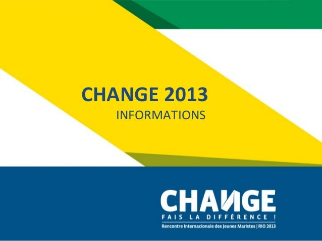 CHANGE 2013   INFORMATIONS