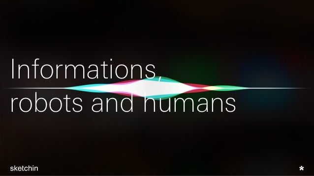 Informations, robots and humans