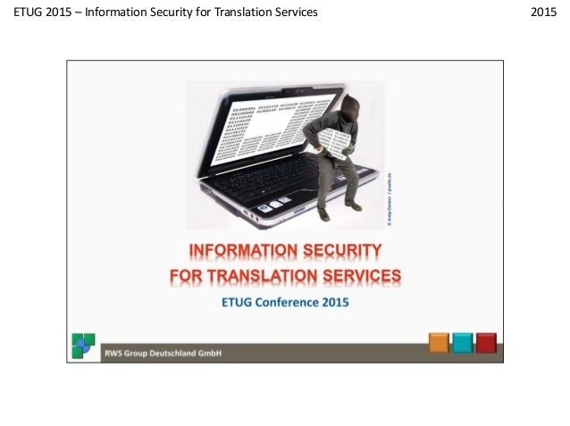 1 2015 RWS Group - www.rws-group.de ETUG 2015 – Information Security for Translation Services