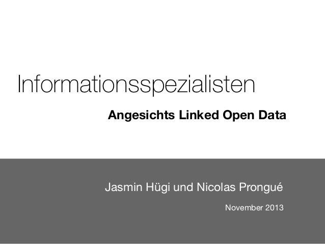 Informationsspezialisten Angesichts Linked Open Data  Jasmin Hügi und Nicolas Prongué November 2013