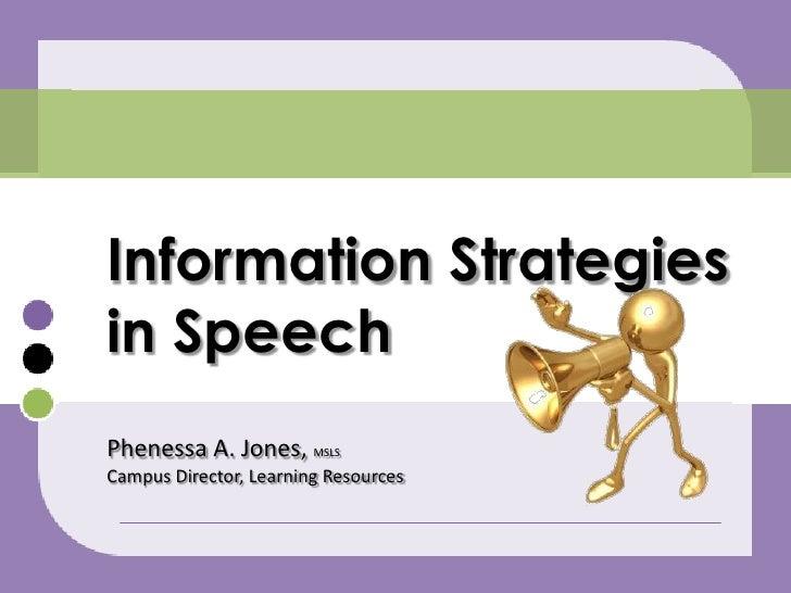 Information Strategies in Speech<br />Phenessa A. Jones, MSLS<br />Campus Director, Learning Resources<br />
