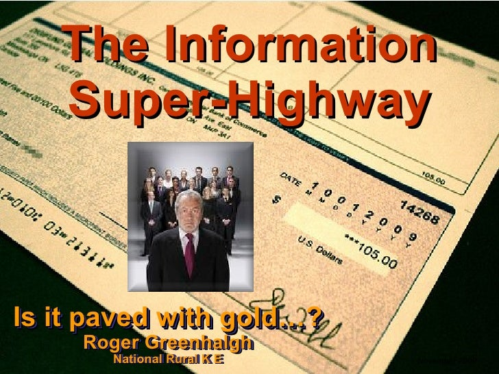 The Information Super-Highway Is it paved with gold…? Roger Greenhalgh National Rural K E Is it paved with gold…? Roger Gr...