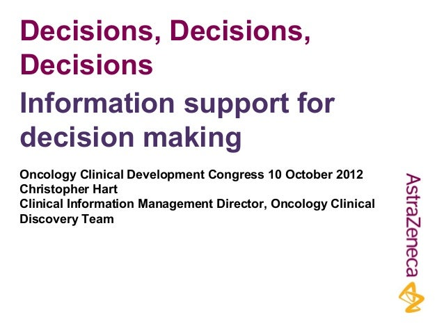 Decisions, Decisions, Decisions Oncology Clinical Development Congress 10 October 2012 Christopher Hart Clinical Informati...