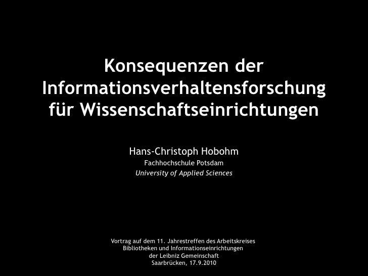 Konsequenzen der Informationsverhaltensforschung für Wissenschaftseinrichtungen<br />Hans-Christoph Hobohm<br />Fachhochsc...