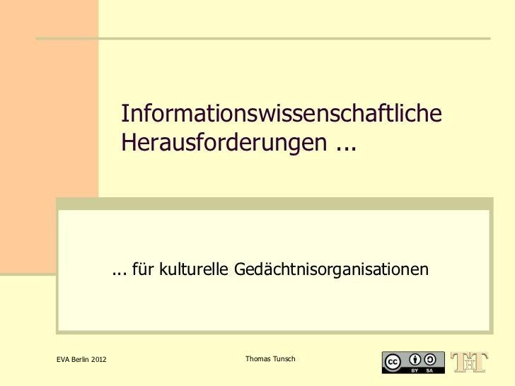 Informationswissenschaftliche                   Herausforderungen ...                  ... für kulturelle Gedächtnisorgani...