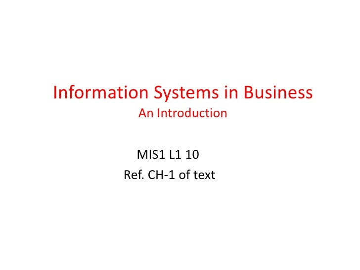 Information Systems in Business          An Introduction          MIS1 L1 10        Ref. CH-1 of text