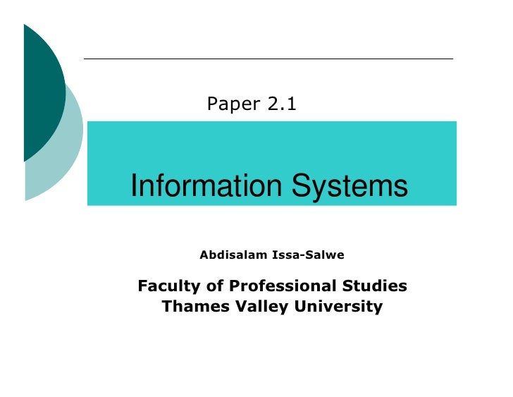 Paper 2.1    Information Systems         Abdisalam Issa-Salwe  Faculty of Professional Studies   Thames Valley University