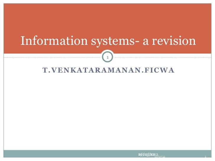 Information systems- a revision                      1   T . V EN K A T A R A M A N A N . FI C W A                        ...