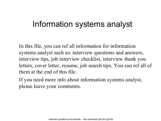 interview with an information system analyst One of the most important duties of system analyst is to motivate other people working in the company to change the way they work with information systems, and to train them how to do it most people are reluctant to change, and conflicts pop up on a regular basis.