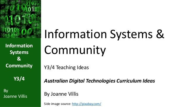 Information  Systems  &  Community  Y3/4  By  Joanne Villis  Information Systems &  Community  Y3/4 Teaching Ideas  Austra...