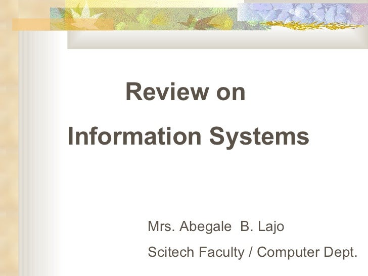 Review on  Information Systems Mrs. Abegale  B. Lajo Scitech Faculty / Computer Dept.