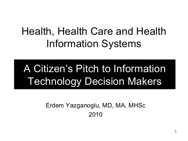 Health, Health Care and Health Information Systems A Citizen's Pitch to Information Technology Decision Makers Erdem Yazga...