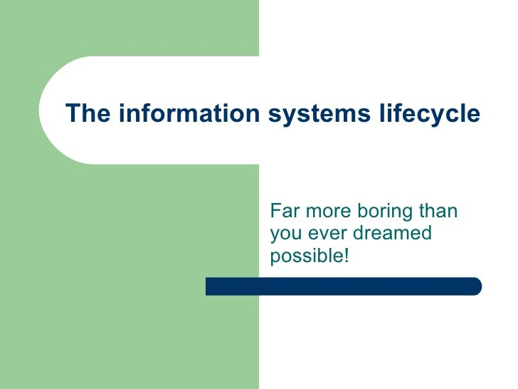 The information systems lifecycle Far more boring than you ever dreamed possible!