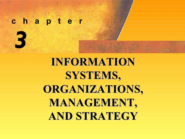 3 INFORMATION SYSTEMS, ORGANIZATIONS, MANAGEMENT, AND STRATEGY c  h  a  p  t  e  r