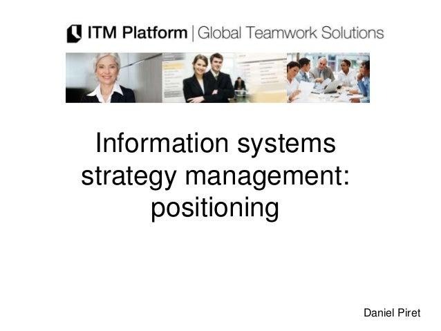 Information systemsstrategy management:      positioning                       Daniel Piret
