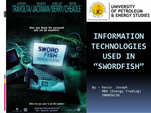 """INFORMATION TECHNOLOGIES USED IN """"SWORDFISH"""" By – Kevin Joseph MBA (Energy Trading) 500026236"""