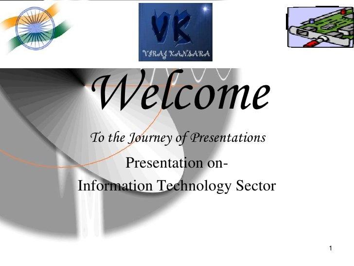 Welcome  To the Journey of Presentations        Presentation on- Information Technology Sector                            ...