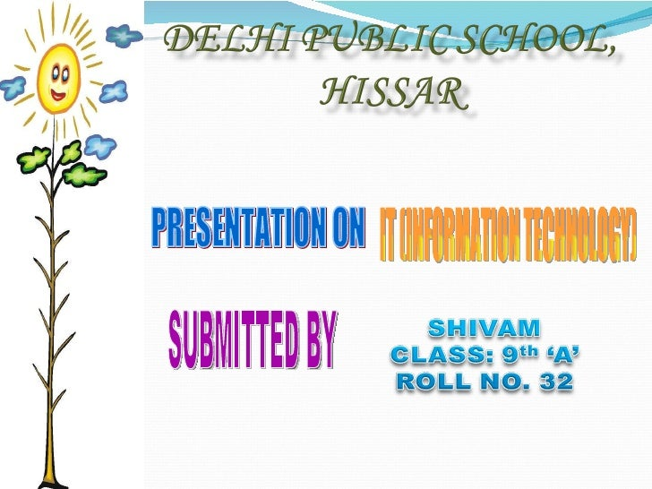 PRESENTATION ON IT (INFORMATION TECHNOLOGY) SUBMITTED BY