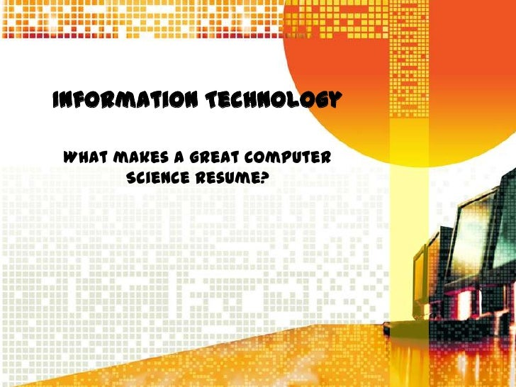 Information TechnologyWhat makes a great Computer      Science Resume?