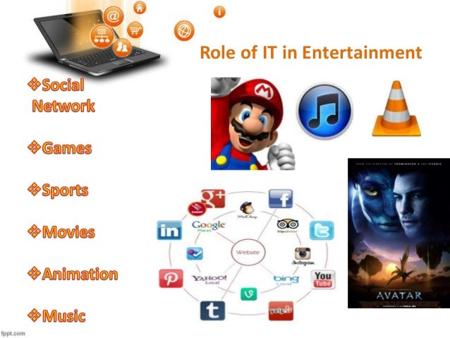role of information technology in entertainment The role of information communication fisseha mikre review article the roles of information education, and entertainment moreover and control technology and.