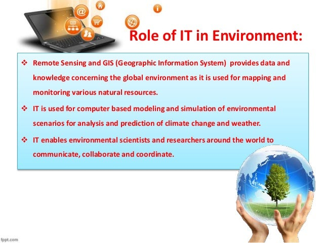 role of information technology in our Information technology and society by: michael gutmann student swiss federal institute of technology zurich ecole centrale de paris spring 2001 the role of the information technology in the society each technology has its users and developers.