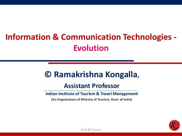 Information & Communication Technologies - Evolution © Ramakrishna Kongalla, Assistant Professor Indian Institute of Touri...