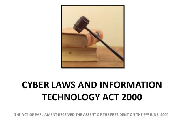 CYBER LAWS AND INFORMATION        TECHNOLOGY ACT 2000THE ACT OF PARLIAMENT RECEIVED THE ASSENT OF THE PRESIDENT ON THE 9TH...