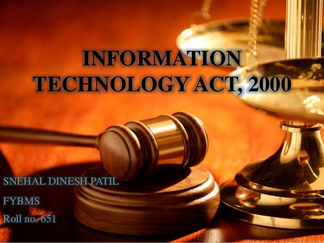 INFORMATION TECHNOLOGY ACT, 2000 SNEHAL DINESH PATIL FYBMS Roll no. 651
