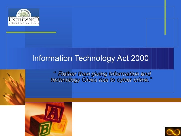 """Information Technology Act 2000 """"  Rather than giving Information and technology Gives rise to cyber crime."""""""