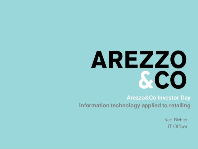 Arezzo&Co Investor Day Information technology applied to retailing Kurt Richter IT Officer