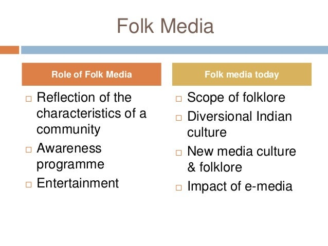 characteristics and role of folk media Traditional education has four characteristics: 1) it is completely effective, ie the child learns all he/she needs to know to become a functioning adult 2) although the education involves harsh trials and ordeals, every child who survives them is allowed to graduate 3) the cost of education (eg paying masters and religious leaders.